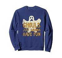 Ghouls Just Wanna Have Fun Halloween Ghost Shirts Sweatshirt Navy