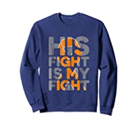 His Fight Is My Fight Multiple Sclerosis Support Tee, Ms Ts Shirts Sweatshirt Navy