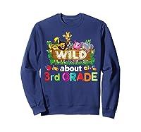 Wild About 3rd Third Grade Tea Student Back To School T-shirt Sweatshirt Navy