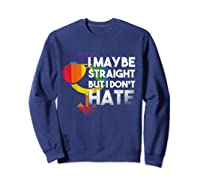 I May Be Straight But I Dont Hate Maybe Lgbt Csd Gay Pride T-shirt Sweatshirt Navy