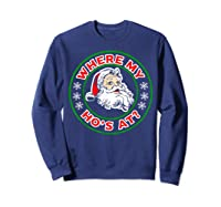 Naughty Christmas Santa Where My Ho's A Shirts Sweatshirt Navy