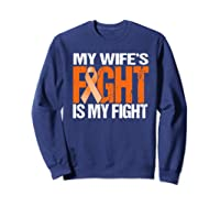 Multiple Sclerosis My Wife's Fight Is My Fight Ms Shirts Sweatshirt Navy