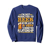 I'm Not Addicted To Beer Funny Beer Addicted Drinking Shirts Sweatshirt Navy