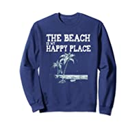 The Beach Is My Happy Place Summer Vacation Gift Shirts Sweatshirt Navy