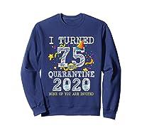 Turned 75 In Quarantine Cute 75th Birthday Gift Shirts Sweatshirt Navy
