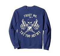 Funny Tattoo Apparel Trust Me I\\\'m A Tattoo Artist T-shirt Sweatshirt Navy