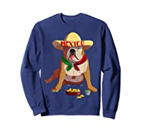 Funny Cinco De Mayo Mexican Bulldog T Shirt Sweatshirt Navy