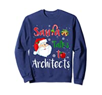 Santa Talks To Architects Christmas Ugly Architects Xmas Shirts Sweatshirt Navy