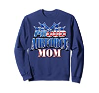 Proud Air Force Mom Shirt Mothers Day Patriotic Usa Military Sweatshirt Navy