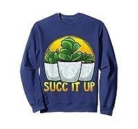 Funny Succ It Up Succulent & Gardening Pun T-shirt Sweatshirt Navy