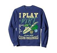 Gardener Pun Play In The Dirt Gardening T-shirt Sweatshirt Navy