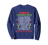 12 Days Of Teaching Math Christmas Math Tea T-shirt Sweatshirt Navy