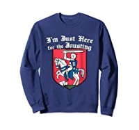 Ren Faire T-shirt Just Here For The Jousting Medieval Tee Sweatshirt Navy