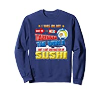 On My Way To Takeover The World But I Got Distracted Sushi Premium T-shirt Sweatshirt Navy