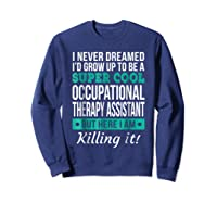 Super Cool Occupational Therapy Assistant T-shirt Funny Gift Sweatshirt Navy