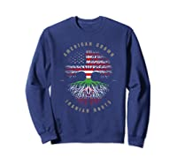 American Grown Iranian Roots Iran Flag T-shirt Sweatshirt Navy