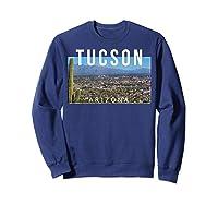 Tucson Arizona The Old Pueblo Skyline - Ts Shirts Sweatshirt Navy