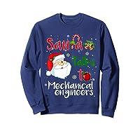 Santa Talks To Mechanical Engineers Christmas Ugly Xmas Shirts Sweatshirt Navy