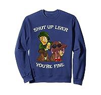 Shut Up Liver Youre Fine St Patricks Day Gifts Shirts Sweatshirt Navy
