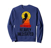 Funny Yoga Quote For Heavily Over Meditated Buddha Shirts Sweatshirt Navy