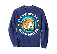 It\\\'s Guinea Be A Good Wheek   Cute Cavy Gift   Guinea Pig T-shirt Sweatshirt Navy