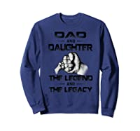 Dad And Daughter The Legend And The Legacy Shirts Sweatshirt Navy