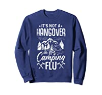 It's Not A Hangover It's Camping Flu Funny Camping Quote Shirts Sweatshirt Navy