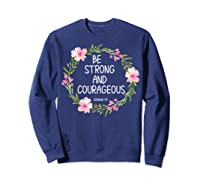 Inspirational, Be Strong And Courageous Faith S Shirts Sweatshirt Navy