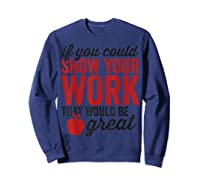 Funny Math Tea If You Could Just Show Your Work Shirts Sweatshirt Navy