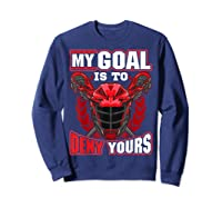 My Goal Is To Deny Yours Lacrosse Goalie & Defender T-shirt Sweatshirt Navy
