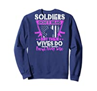 Soldiers Don't Brag Their Wives Do Proud Army Wife Gift Shirts Sweatshirt Navy