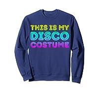 This Is My Disco Costume T-shirt Disco Party Shirt T-shirt Sweatshirt Navy