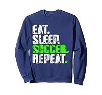 Eat Sleep Soccer Repeat Football Lover T Shirt Gift Idea Sweatshirt Navy