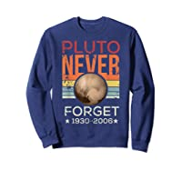 Pluto Never Forget 1930 - 2006 Space Vintage Lover Gift T-shirt Sweatshirt Navy