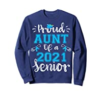 Proud Aunt Of A Class Of 2021 Senior Funny Graduation Gift T-shirt Sweatshirt Navy