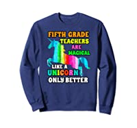 Fifth Grade Teas Are Magical Like A Unicorn Only Better Shirts Sweatshirt Navy
