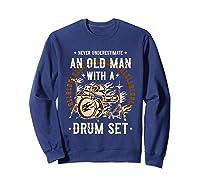 Never Underestimate An Old Man With A Drum Set Drummer Shirts Sweatshirt Navy