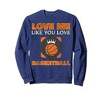 Basketball Love Me Like You Love Sports Shirts Sweatshirt Navy