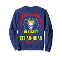 Kings Are Born In August With Ecuadorian Blood Shirts Sweatshirt Navy