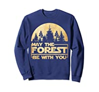 May The Forest Be With You T-shirt Sweatshirt Navy
