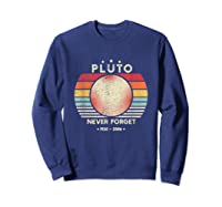Never Forget Pluto Shirt Retro Style Funny Space, Science T-shirt Sweatshirt Navy