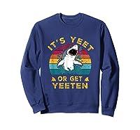 Shark Its Yeet Or Get Yeeten Shirts Sweatshirt Navy