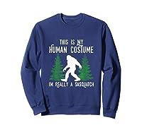 This Is My Human Costume I'm Really A Sasquatch Shirts Sweatshirt Navy