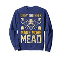 Obey The Bees, Make More Mead Gift Shirts Sweatshirt Navy