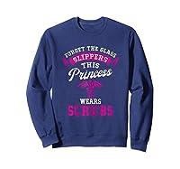 Forget Glass Slippers This Princess Wears Scrubs Nurse Funny T-shirt Sweatshirt Navy