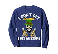 Don't Get Drunk Get Awesome Funny St Patrick's Day Beer Shirts Sweatshirt Navy