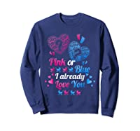 Gender Reveal   Pink Or Blue I Already Love You T Shirts Sweatshirt Navy
