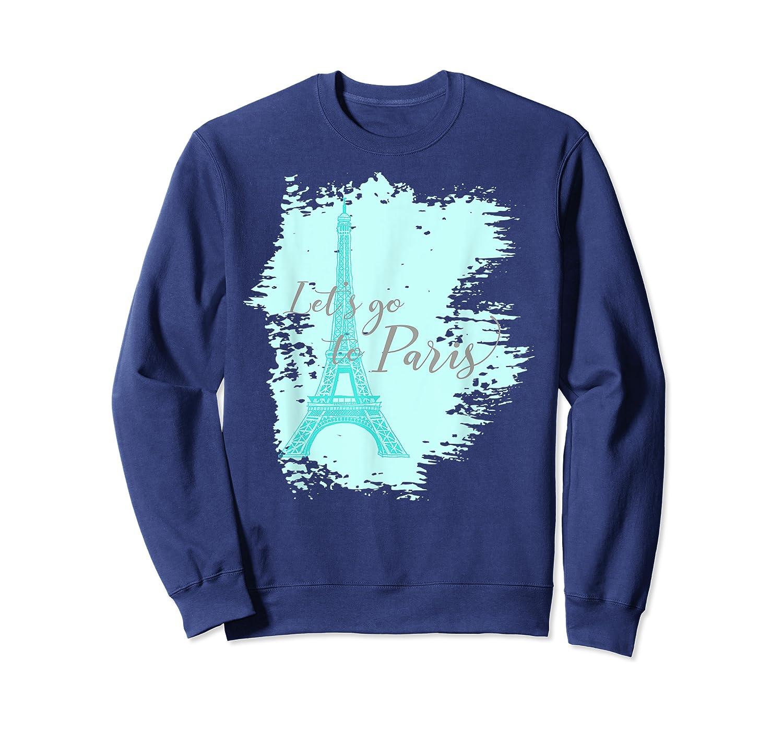 Let's Go To Paris Eiffel Tower France French Souvenir T-shirt Crewneck Sweater