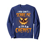 You Can\\\'t Scare Me I\\\'m A Chemist Halloween Shirt T-shirt Sweatshirt Navy