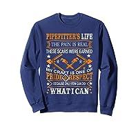 Pipeter\\\'s Life Welder Career Job Pain Is Real T-shirt Sweatshirt Navy